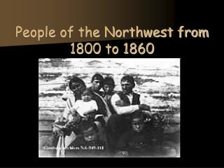 People of the Northwest from 1800 to 1860