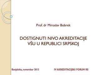 Prof. dr Miroslav Bobrek DOSTIGNUTI NIVO AKREDITACIJE  VŠU U REPUBLICI SRPSKOJ