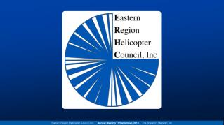 Eastern Region Helicopter Council, Inc. Annual Meeting 11 September, 2010 The Sheraton, Mahwah, NJ