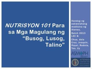 """NUTRISYON 101  Para  sa Mga Magulang ng  """" Busog ,  Lusog ,  Talino """""""