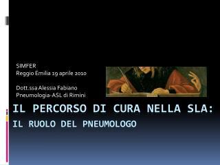 Il percorso di cura nella  sla :  il ruolo del pneumologo