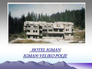 HOTEL IGMAN IGMAN-VELIKO POLJE
