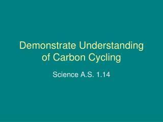 Demonstrate Understanding of Carbon Cycling