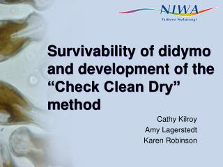 "Survivability of didymo  and development of the ""Check Clean Dry"" method"