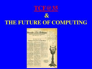 TCF@35  &  THE FUTURE OF COMPUTING