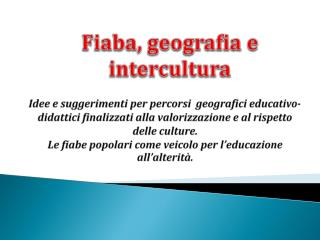 Idee e suggerimenti per percorsi  geografici educativo-didattici finalizzati alla valorizzazione e al rispetto delle cul