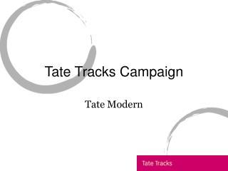 Tate Tracks Campaign