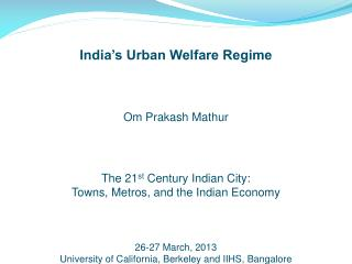 India's  Urban Welfare Regime Om Prakash Mathur The 21 st  Century Indian City: