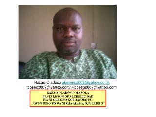Razaq Oladosu  alaremu2007@yahoo.co.uk