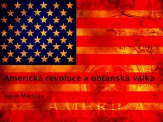 Americká revoluce a  občanská válka