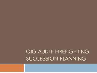 OIG AUDIT: Firefighting succession Planning