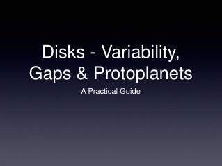 Disks - Variability, Gaps & Protoplanets