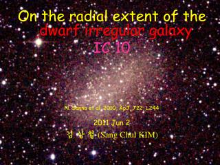On the radial extent of the   dwarf irregular galaxy IC 10 N. Sanna et al. 2010, ApJ, 722, L244