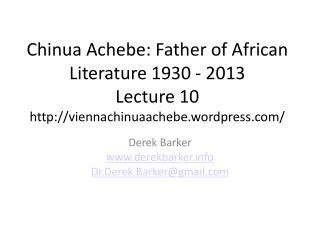 Chinua Achebe: Father of African Literature 1930 - 2013 Lecture  10