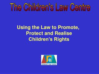 Using the Law to Promote, Protect and Realise Children's Rights