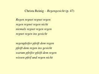 Christa Reinig �  Regengesicht  (p. 47) Regen regnet regnet regen regen regnet regen nicht