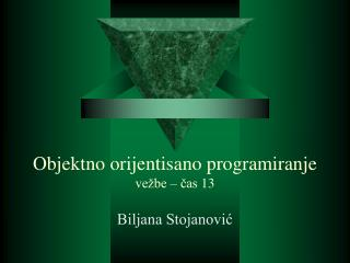 Objektno orijentisano programiranje ve�be � ?as  13