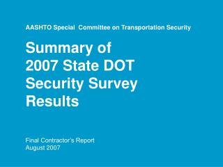 AASHTO Special  Committee on Transportation Security Summary of  2007 State DOT  Security Survey