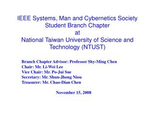 Branch Chapter Advisor: Professor Shy-Ming Chen Chair: Mr. Li-Wei Lee Vice Chair: Mr. Po-Jui Sue