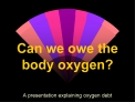 Can we owe the body oxygen