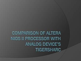 Comparison of  Altera  NIOS II Processor with Analog Device�s  TigerSHARC