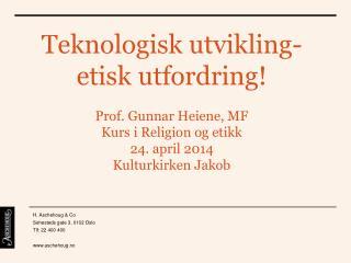 Teknologisk utvikling- etisk utfordring! Prof. Gunnar Heiene, MF Kurs i Religion og etikk