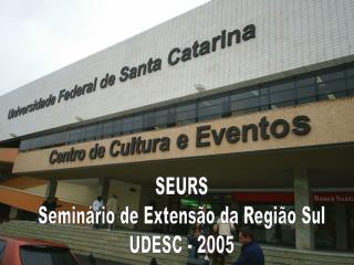 SEURS Seminário de Extensão da Região Sul UDESC - 2005