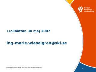 Trollhättan 30 maj 2007 ing-marie.wieselgren@skl.se