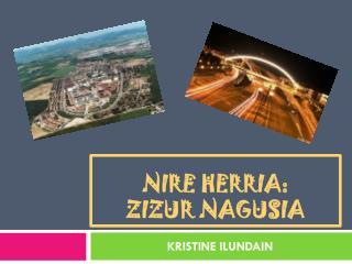 NIRE HERRIA: ziZUR nAGUSIA