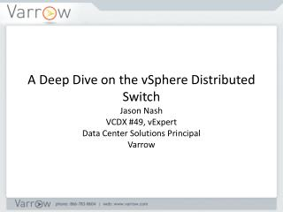 A Deep Dive on  the  vSphere  Distributed Switch Jason Nash VCDX #49,  vExpert