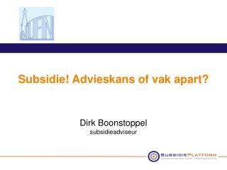Subsidie! Advieskans of vak apart? Dirk Boonstoppel subsidieadviseur