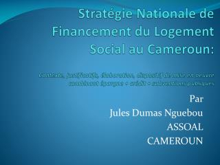Strat gie Nationale de Financement du Logement Social au Cameroun:   Contexte, justificatifs,  laboration, dispositif de