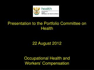 Presentation to the Portfolio Committee on Health 22 August 2012 Occupational  Health and