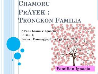 Chamoru Pr åyek  :  Trongkon Familia