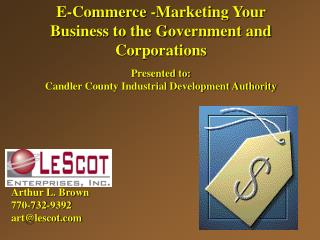 E-Commerce -Marketing Your Business to the Government and Corporations Presented to: