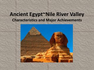 Ancient  Egypt~Nile  River Valley Characteristics and Major Achievements