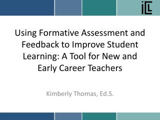 Using Formative Assessment and Feedback to Improve Student Learning: A Tool for New and Early Career Teachers