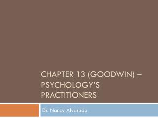 Chapter 13 (Goodwin) – psychology's practitioners