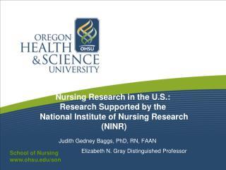 Judith Gedney Baggs, PhD, RN, FAAN Elizabeth N. Gray Distinguished Professor