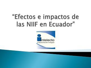 """""""Efectos e impactos de las NIIF en Ecuador"""""""