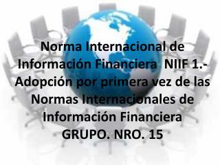Norma  Internacional de Información Financiera  NIIF 1 .-