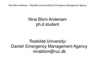 Roskilde University/ Danish Emergency Management Agency ninablom@ruc.dk