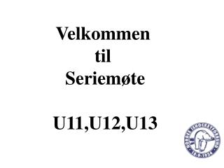 Velkommen  til  Seriemøte U11,U12,U13