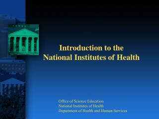 Introduction to the  National Institutes of Health