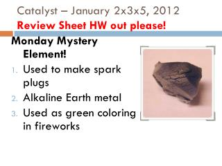 Catalyst – January 2x3x5, 2012 Review Sheet HW out please!