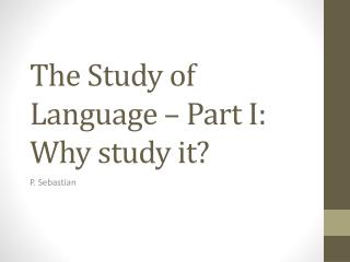 The Study of Language – Part I: Why study it?