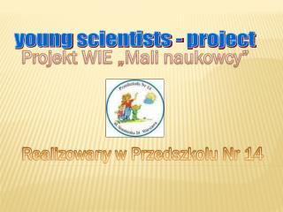 Projekt WIE �Mali naukowcy�