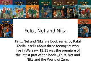 Felix, Net and Nika