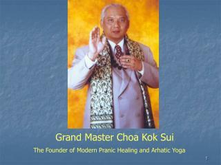 Grand Master Choa Kok Sui The Founder of Modern Pranic Healing and Arhatic Yoga
