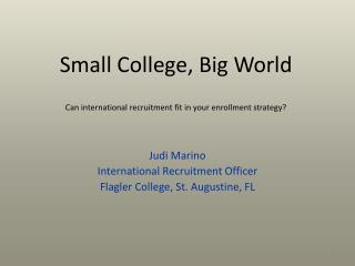 Small College, Big  World Can  international recruitment fit in your enrollment strategy?
